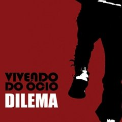 Vivendo do Ócio - Dilema [Compacto]