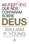 AS MENTIRAS QUE NOS CONTARAM SOBRE DEUS  - WILLIAM P. YOUNG