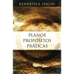 Planos Propósitos Práticas | Kenneth E. Hagin