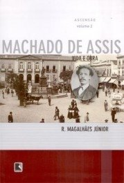 ASCENSÃO - Vida E Obra De Machado De Assis - Vol. 2 - R. Magalhães Jr
