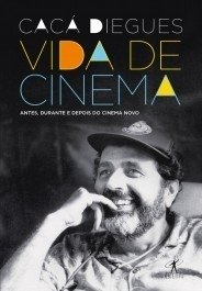 VIDA DE CINEMA: Antes, Durante e Depois do Cinema Novo - Cacá Diegues