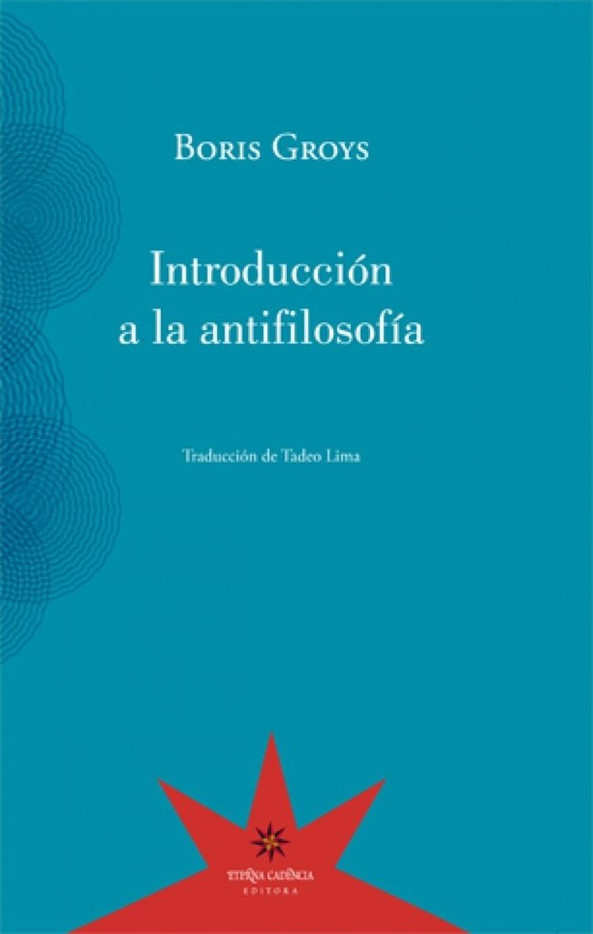 Introducción a la antifilosofía -  Boris Groys - Eterna Cadencia