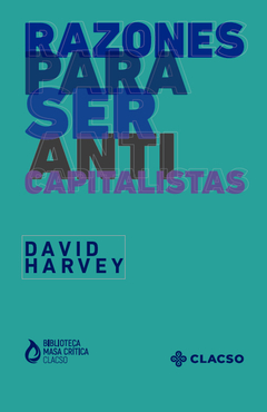 RAZONES PARA SER ANTICAPITALISTAS - DAVID HARVEY - CLACSO